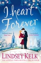 I Heart Forever: The brilliantly funny feel-good romance (I Heart Series, Book 7) ekitaplar by Lindsey Kelk
