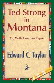 Ted Strong in Montana ebook by Taylor, Edward C.