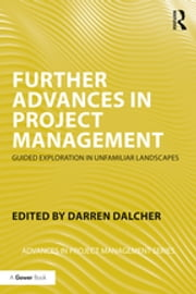 Further Advances in Project Management - Guided Exploration in Unfamiliar Landscapes ebook by Darren Dalcher
