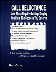 Call Reluctance: Lose Those Negative Feelings Keeping You from the Success You Deserve ebook by Bob Oros