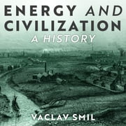 Energy and Civilization - A History audiobook by Vaclav Smil