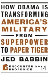 How Obama is Transforming America's Military from Superpower to Paper Tiger ebook by Jed Babbin