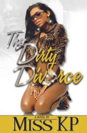 The Dirty Divorce ebook by Miss KP
