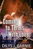 Coming to Terms With Love ebook by Dilys J. Carnie