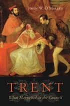Trent - What Happened at the Council ebook by John W. O'Malley