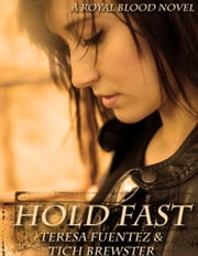 Hold Fast ebook by Teresa Fuentez,Tich Brewster