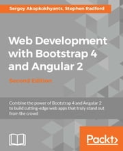 Web Development with Bootstrap 4 and Angular 2 - Second Edition ebook by Sergey Akopkokhyants, Stephen Radford