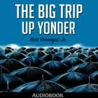 The Big Trip Up Yonder audiobook by Kurt Vonnegut Jr.