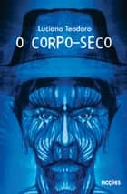 O Corpo-seco ebook by Luciano Teodoro