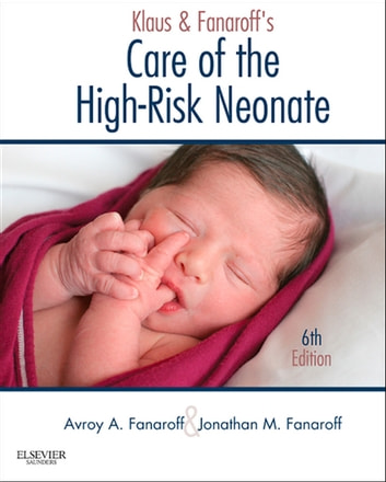 Klaus and Fanaroff's Care of the High-Risk Neonate E-Book ebook by Jonathan M Fanaroff, MD,Avroy A. Fanaroff, MB, FRCPE, FRCPCH