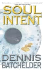 Soul Intent ebook by Dennis Batchelder