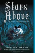 Stars Above: A Lunar Chronicles Collection 電子書 by Marissa Meyer