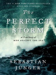 The Perfect Storm: A True Story of Men Against the Sea ebook by Sebastian Junger
