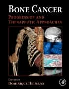 Bone Cancer - Progression and Therapeutic Approaches ebook by Dominique Heymann
