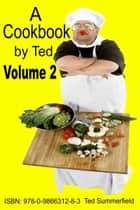 A Cookbook by Ted. Volume 2 ebook by Ted Summerfield