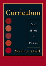Curriculum - From Theory to Practice ebook by Wesley Null
