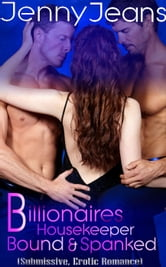 Billionaires Housekeeper Bound & Spanked Part One (Submissive, Erotica Romance) - Billionaires Housekeeper, #1 ebook by Jenny Jeans