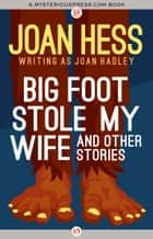 Big Foot Stole My Wife and Other Stories ebook by Joan Hess