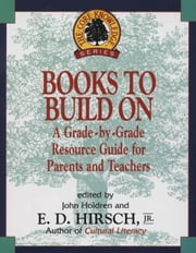 Books to Build On - A Grade-By-Grade Resource Guide for Parents and Teachers ebook by E.D. Hirsch, Jr.