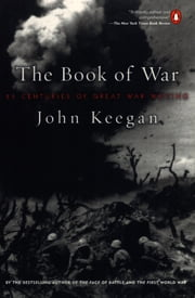 The Book of War - 25 Centuries of Great War Writing ebook by John Keegan