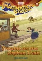 Trouble on the Orphan Train ebook by Marianne Hering