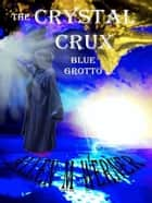 The Crystal Crux: Blue Grotto ebook by Allen M Werner