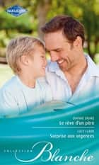 Le rêve d'un père - Surprise aux urgences ebook by Dianne Drake, Lucy Clark
