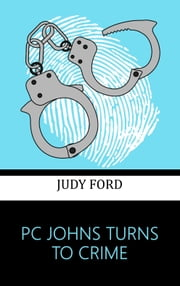 PC JOHNS TURNS TO CRIME - An extract from the memoirs of Detective Inspector Peter Johns ebook by Judy Ford