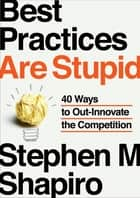 Best Practices Are Stupid ebook by Stephen M. Shapiro