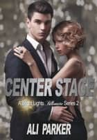 Center Stage ebook by Ali Parker