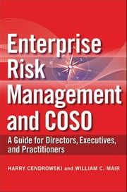 Enterprise Risk Management and COSO - A Guide for Directors, Executives and Practitioners ebook by Harry Cendrowski, William C. Mair