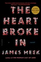 The Heart Broke In - A Novel ebook by James Meek