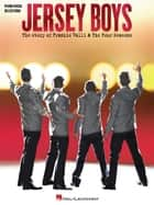 Jersey Boys - Vocal Selections (Songbook) - The Story of Frankie Valli & The Four Seasons Vocal Selections ebook by Frankie Valli, The Four Seasons