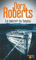 Le secret du bayou ebook by Nora Roberts