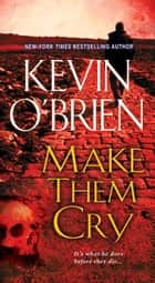 Make Them Cry ebook by Kevin O'Brien