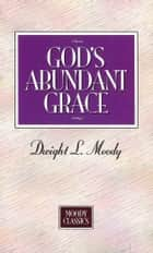 God's Abundant Grace ebook by Dwight L. Moody