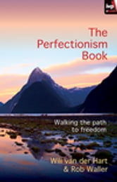 The Perfectionism Book - Walking the Path to Freedom ebook by Will van der Hart,Rob Waller