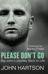 Please Don't Go - Big John's Journey Back to Life ebook by John Hartson