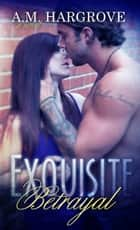 Exquisite Betrayal ebook by A.M. Hargrove