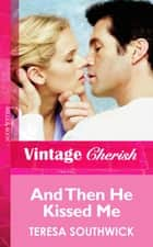 And Then He Kissed Me (Mills & Boon Vintage Cherish) eBook by Teresa Southwick