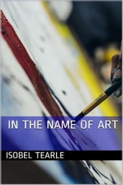 In The Name Of Art (Femdom, Chastity) ebook by Isobel Tearle