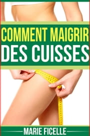 Comment Maigrir des Cuisses ebook by Kobo.Web.Store.Products.Fields.ContributorFieldViewModel