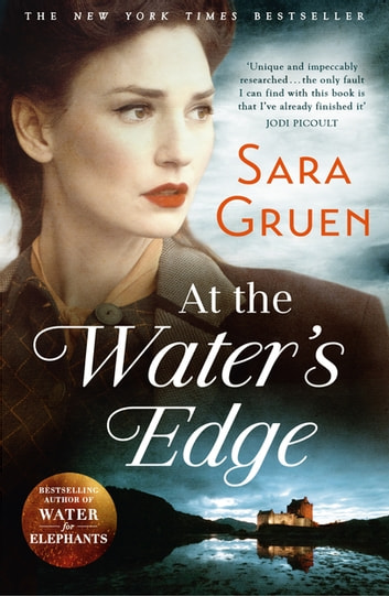 At The Water's Edge - A Scottish mystery from the author of WATER FOR ELEPHANTS 電子書 by Sara Gruen