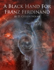 A Black Hand For Franz Ferdinand ebook by D. Cullen Nolan