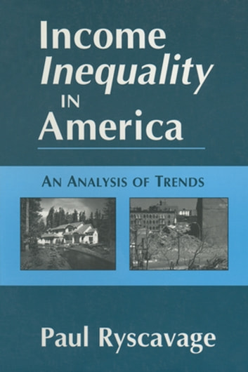 Income Inequality in America: An Analysis of Trends - An Analysis of Trends ebook by Paul Ryscavage