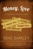 Money, Love ebook by Brad Barkley