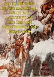 Sale's Brigade In Afghanistan, With An Account Of The Seizure And Defence Of Jellalabad ebook by George Robert Gleig