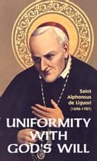 Uniformity with God's Will ebook by St. Alphonsus Liguori