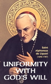 Uniformity with God's Will ebook by Alphonsus St. Liguori