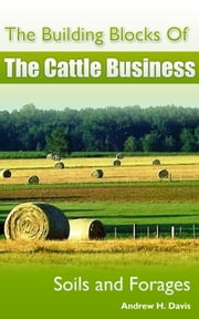The Building Blocks of the Cattle Business: Soils and Forages ebook by Andrew Davis